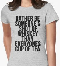 Rather Be Someone's Shot Of Whiskey Women's Fitted T-Shirt