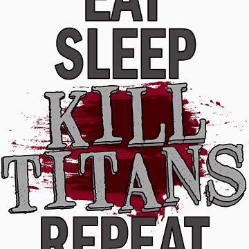 eat sleep kill titans repeat by belligerent