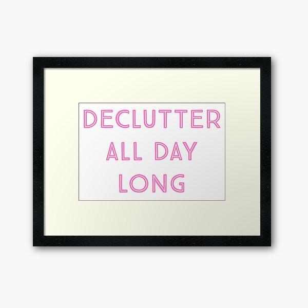 Declutter All Day Long Framed Art Print