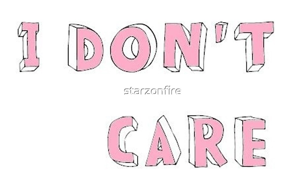 I Don't Care by starzonfire
