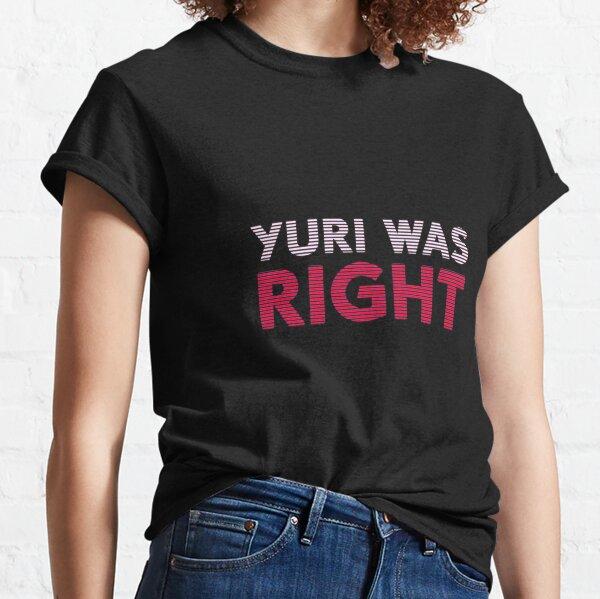 Yuri Was Right Classic T-Shirt
