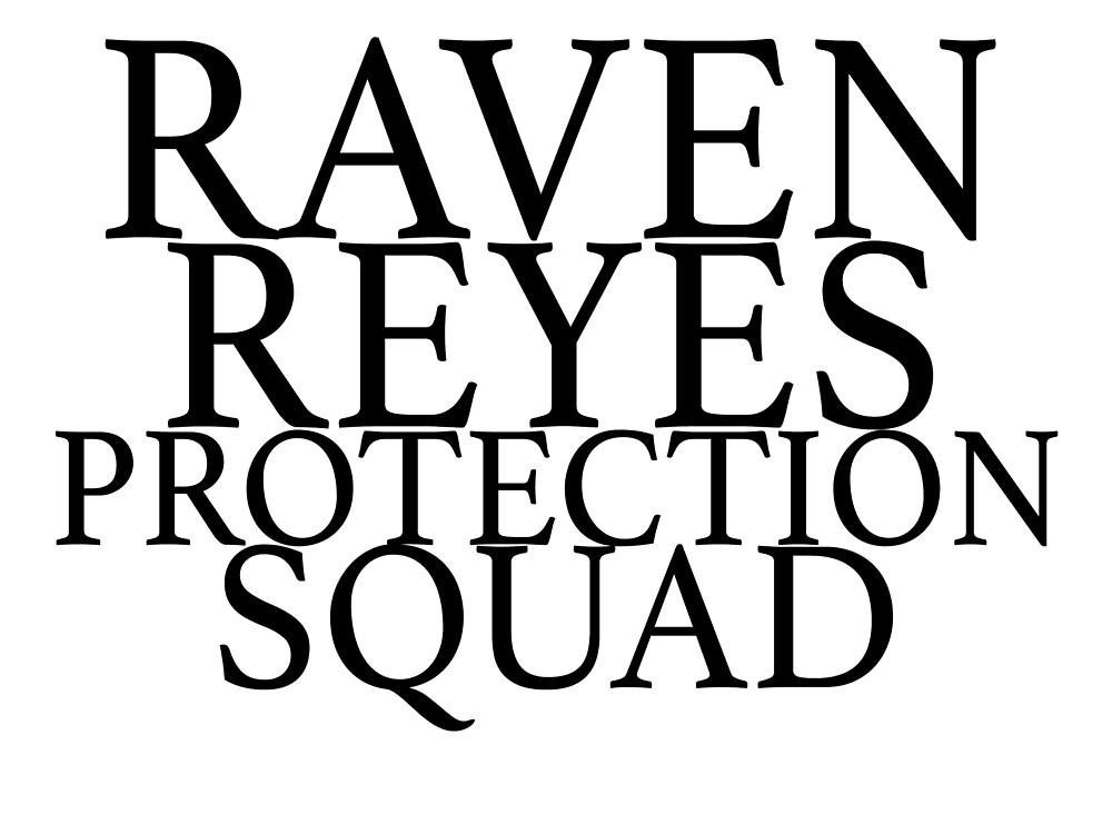 raven reyes protection squad  by 3e3e