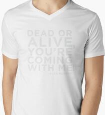 Dead or Alive, You're Coming With Me! Mens V-Neck T-Shirt