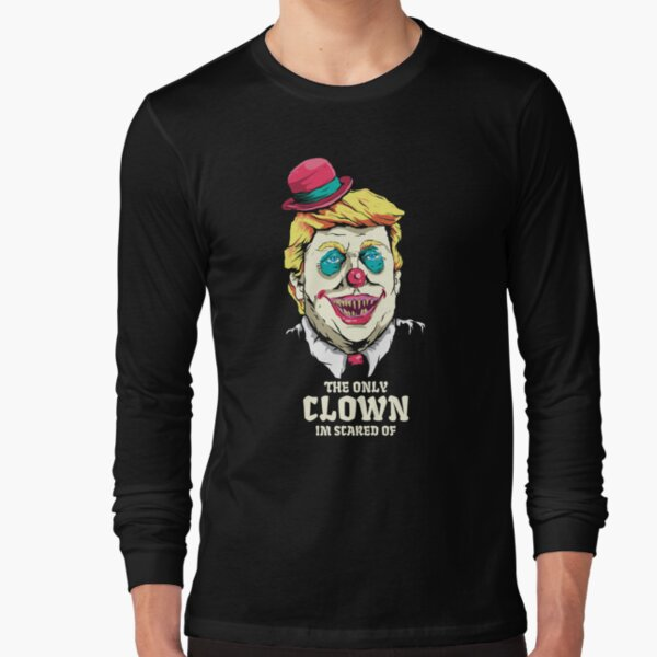 Trump Halloween The only Clown I am scared of Long Sleeve T-Shirt