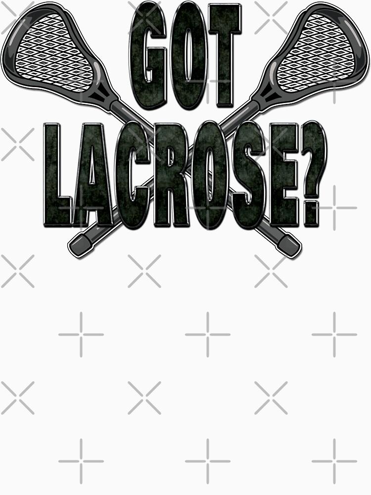 Got Lacrosse by SportsT-Shirts