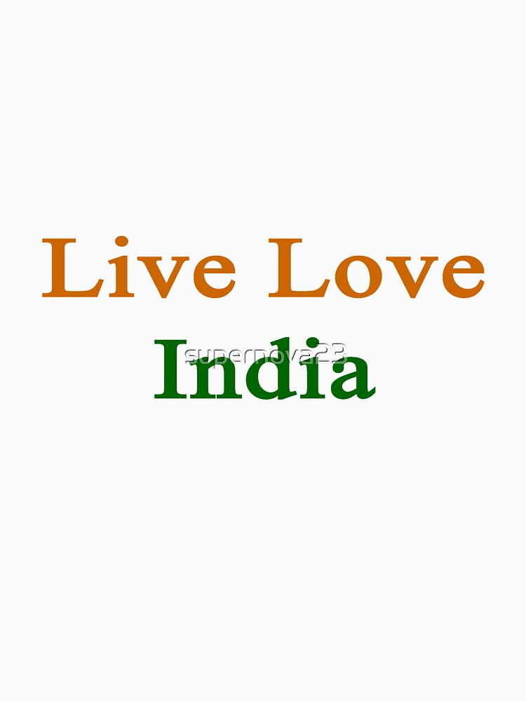 Live Love India  by supernova23