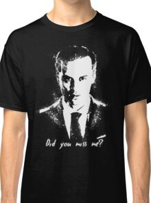 """Did you miss me?"" Classic T-Shirt"