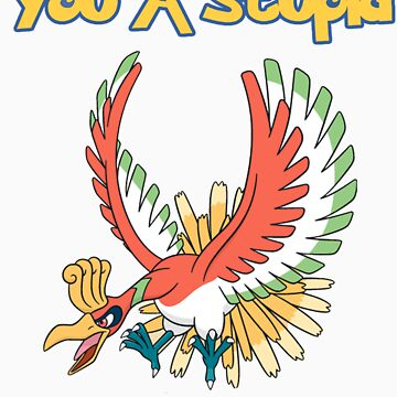 You a stupid Ho-Oh by zchamar