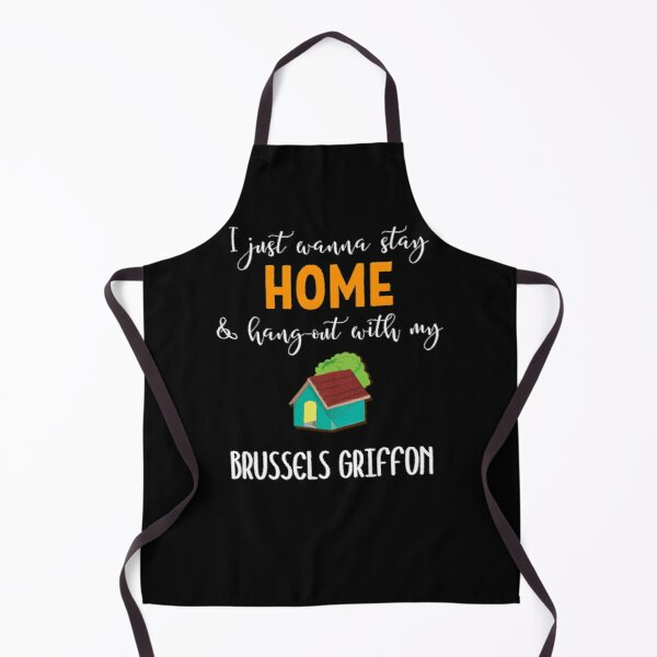 I Just Wanna Stay Home And Hang Out With My Brussels Griffon - Brussels Griffon Gift Idea Apron