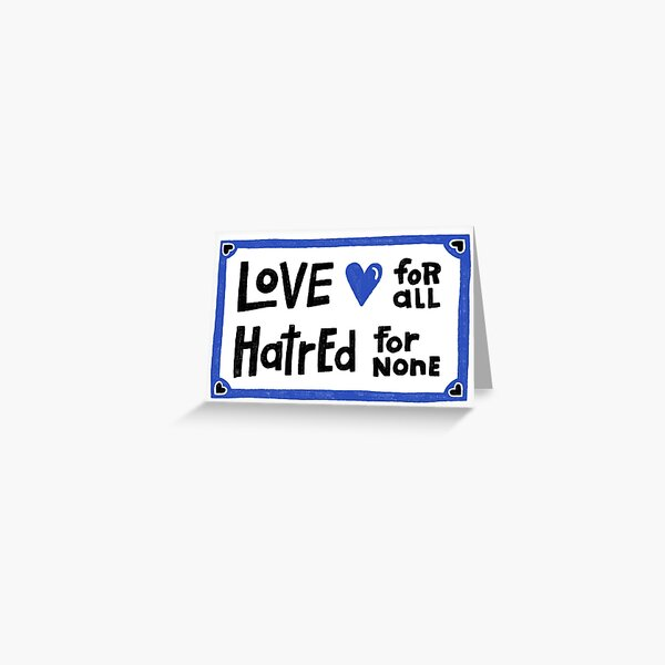 Love for all, Hatred for None Greeting Card
