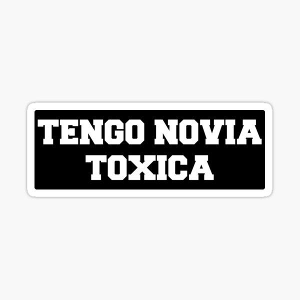 Tengo Novia Novio Funny Mexican Spanish Toxica Sticker