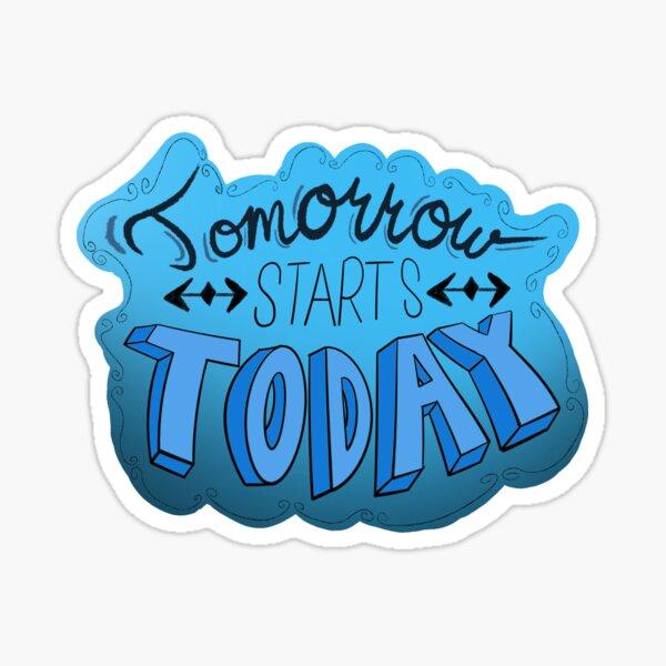 Tomorrow Starts Today Sticker