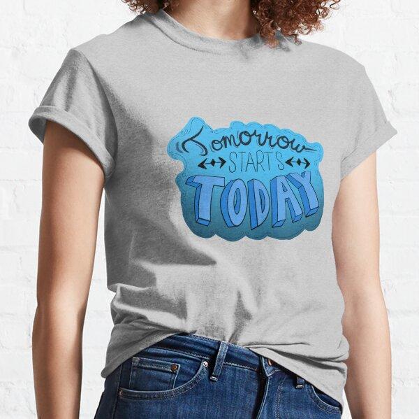 Tomorrow Starts Today Classic T-Shirt