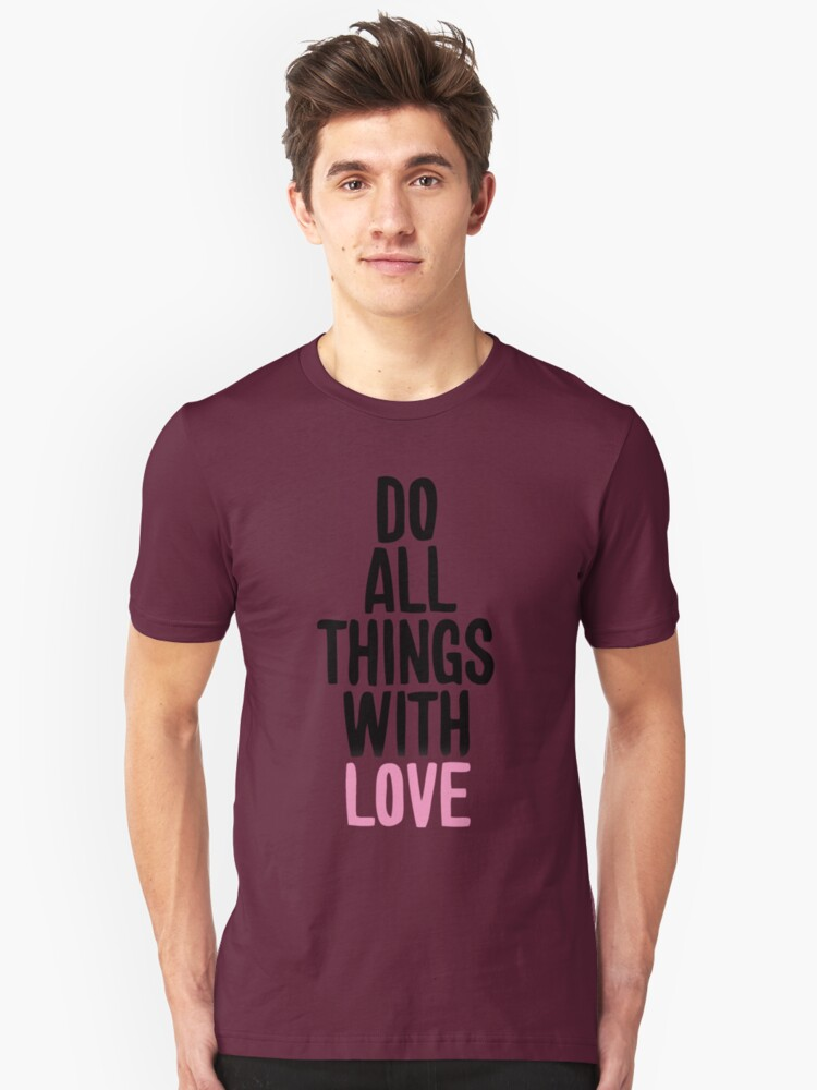 Do all things with love Unisex T-Shirt Front