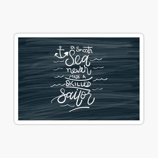 A smooth sea never made a skilled sailor Sticker