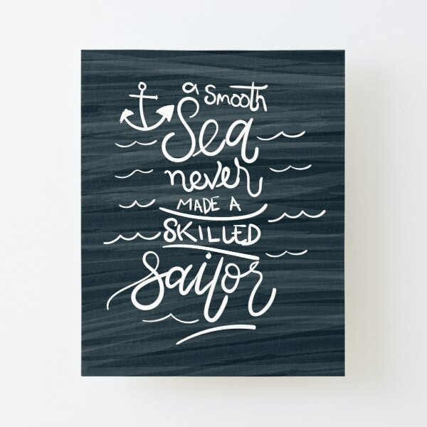 A smooth sea never made a skilled sailor Canvas Mounted Print