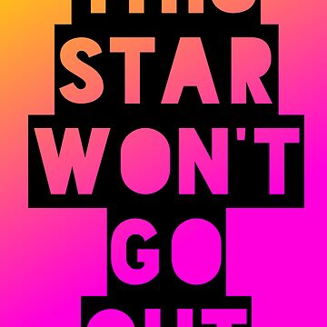 This Star Won't Go Out by nschweitzer