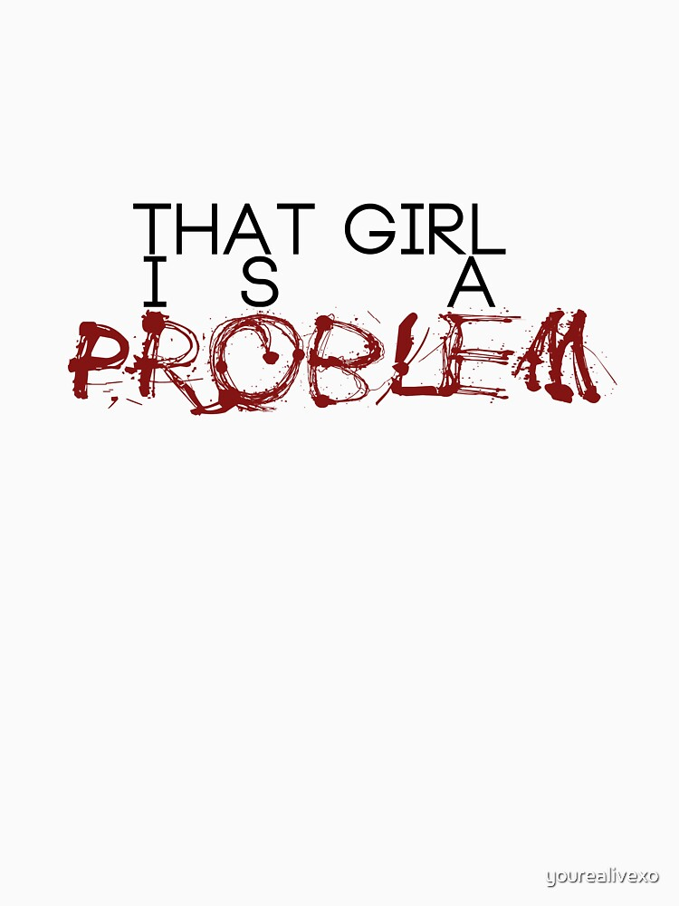 That Girl is a Problem by yourealivexo