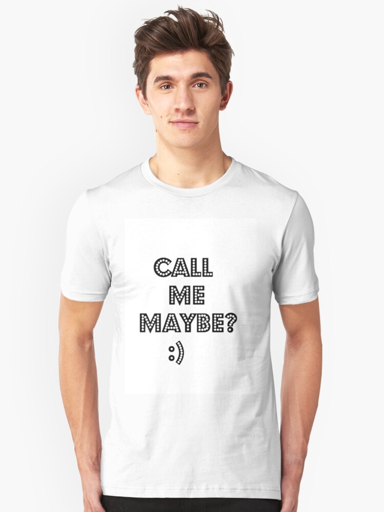 call me maybe? Unisex T-Shirt Front