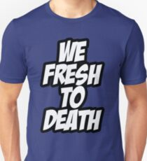 We Fresh To Death Unisex T-Shirt