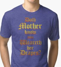 Doth Mother Know.. You Weareth Her Drapes? Tri-blend T-Shirt