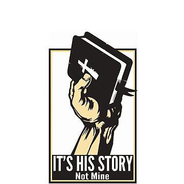 It's His Story Not Mine by MasterCBGrace