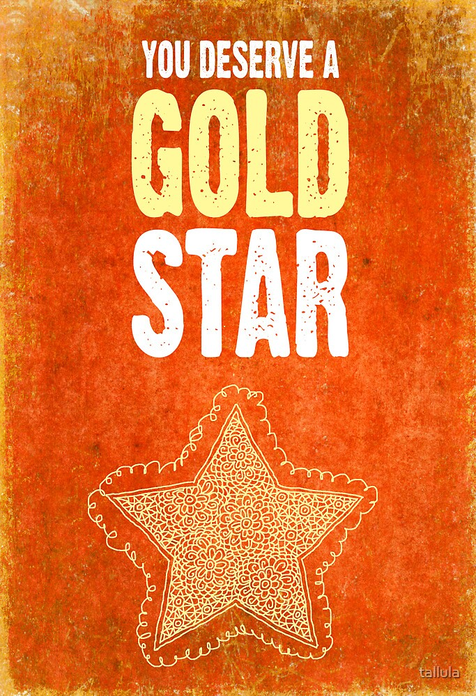 You deserve a gold star by tallula