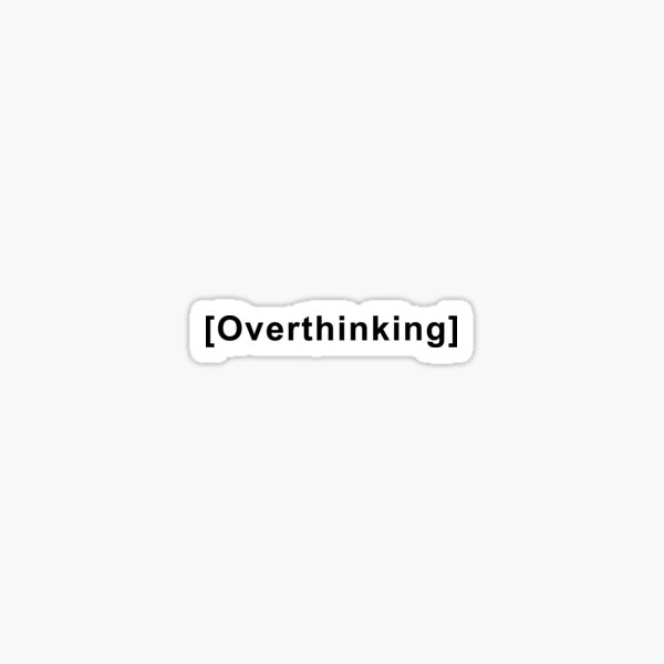 Overthinking Quote  Sticker