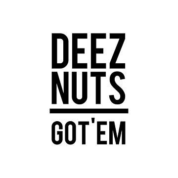 DEEZ NUTS - GOT'EM by GMFV