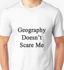 Geography Doesn't Scare Me T-Shirt