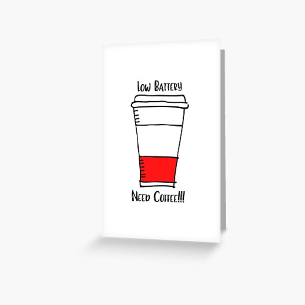 Low Battery - Need Coffee Greeting Card