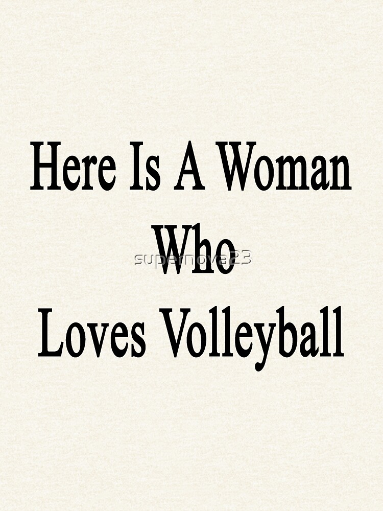 Here Is A Woman Who Loves Volleyball  by supernova23