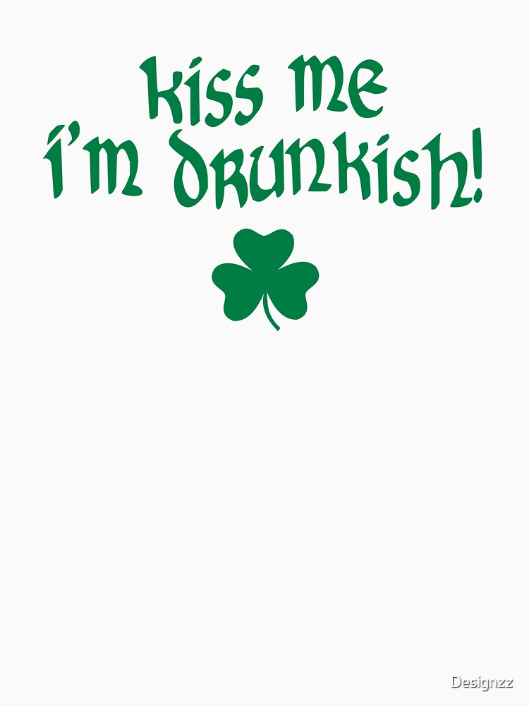 Kiss me I'm drunkish shamrock by Designzz