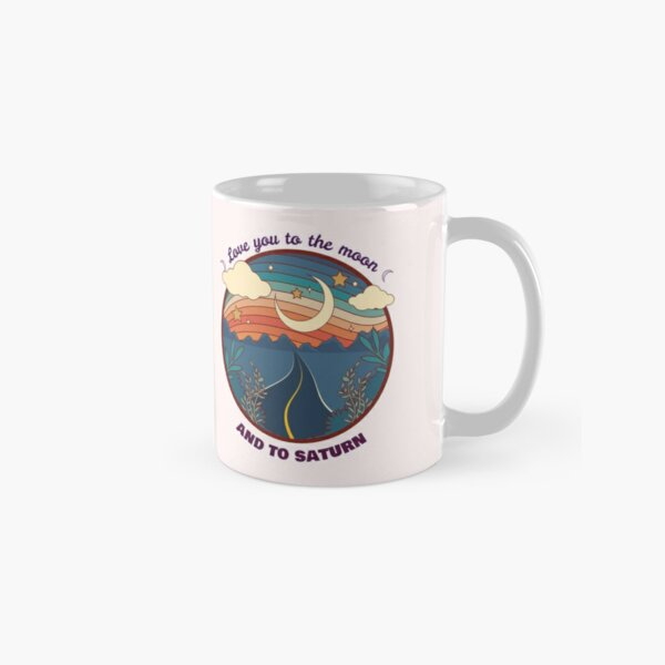 Love you to the moon and to saturn Classic Mug