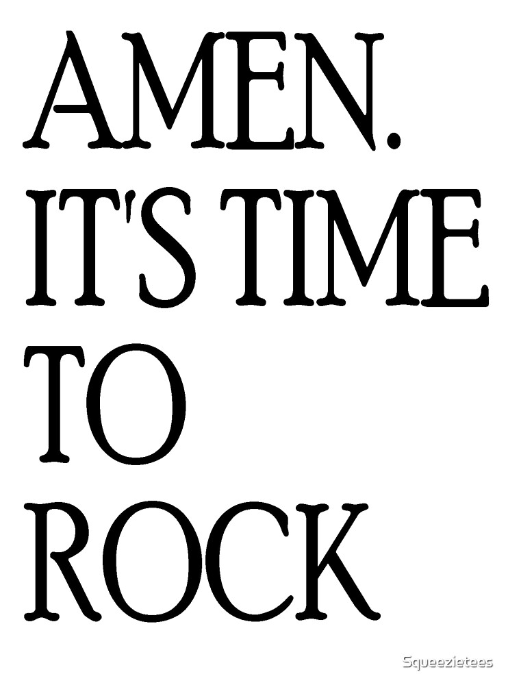 Amen It's Time To Rock by Squeezietees