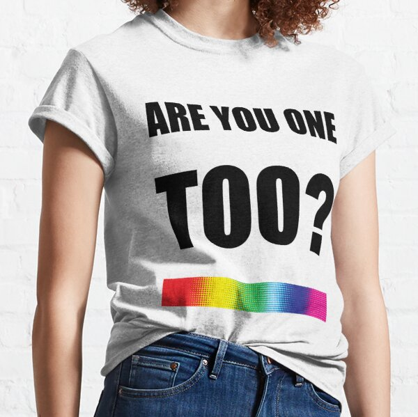 Are You One Too? Classic T-Shirt