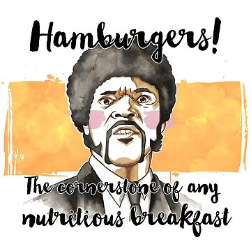 Pulp fiction - Jules Winnfield - Hamburgers! the cornerstone of any nutritious breakfast by borjaandrea