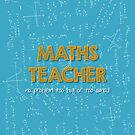 Maths Teacher (no problem too big or too small) - blue by funmaths