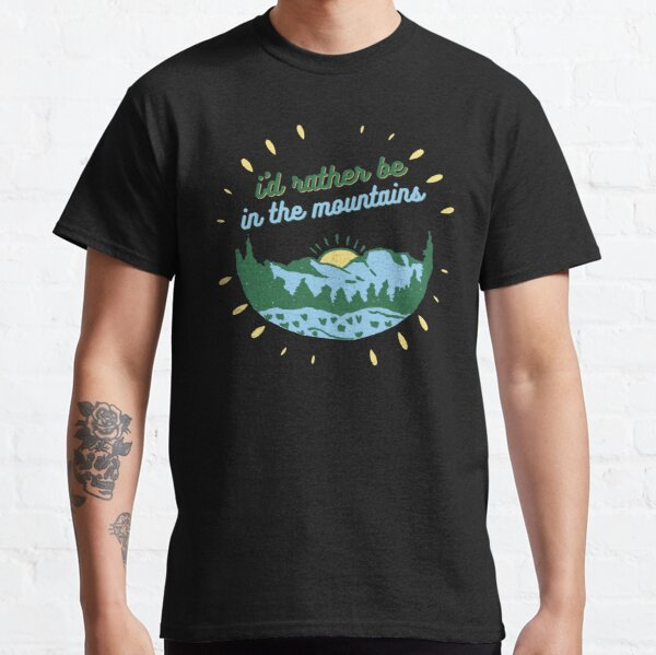 I'd Rather Be in the Mountains Classic T-Shirt