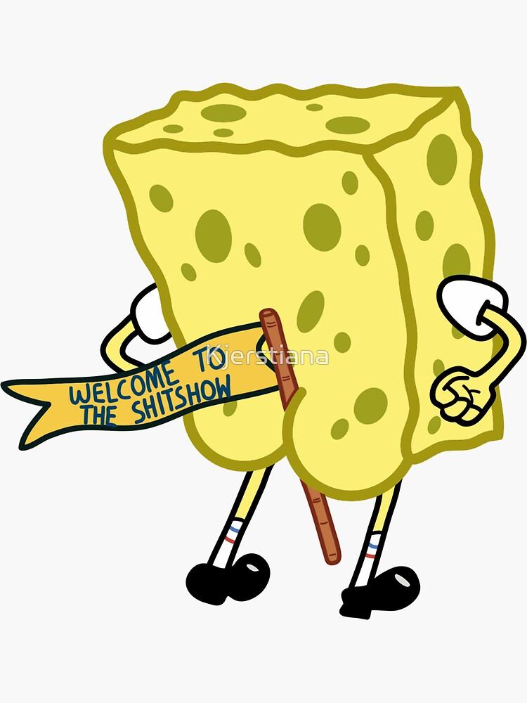 welcome to the shitshow spongebob squarepants by Kjerstiana