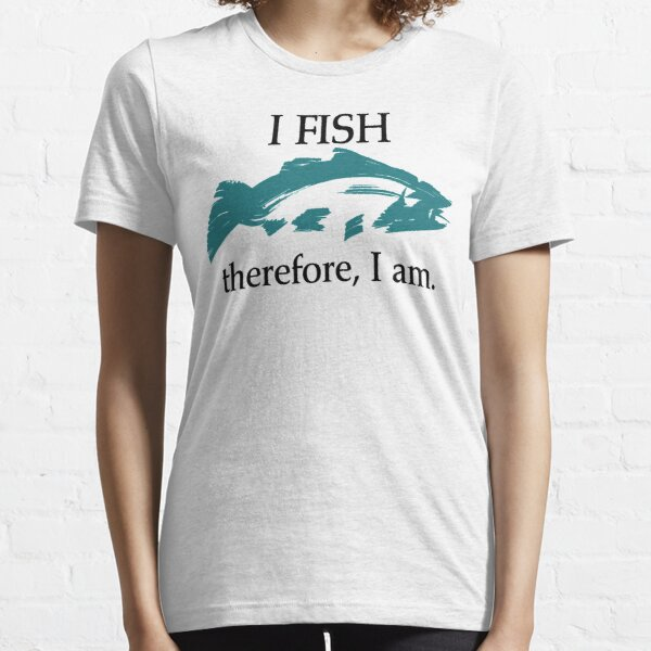 I Fish, Therefore I am Essential T-Shirt