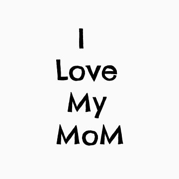 i love my mom by LindseyMey