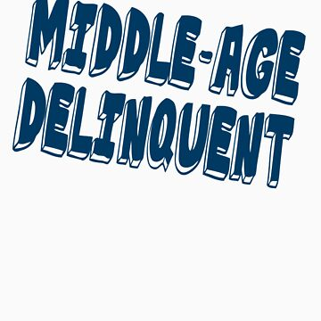 Middle Age Delinquent by RdwnggrlDesigns