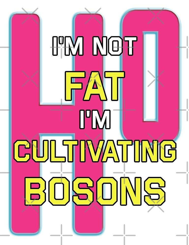I'm Not Fat I'm Cultivating Bosons Pink by EdgarCat