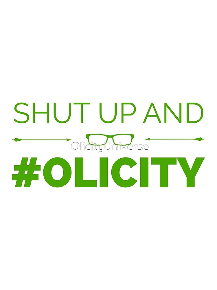 Shut up and #Olicity by OlicityUniverse