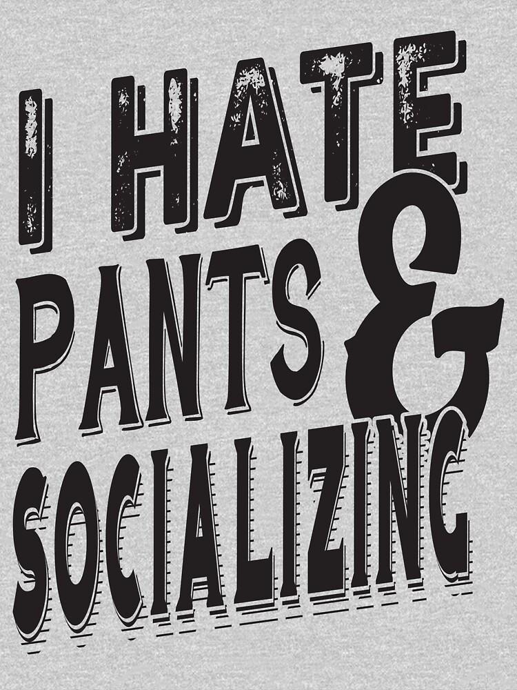 I hate pants & Socializing by adiruhendi