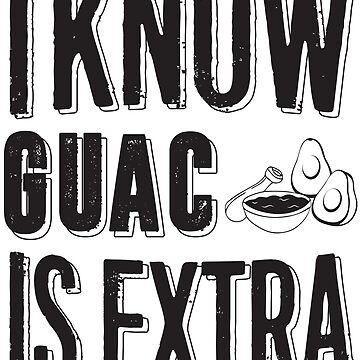 I know Guac is Extra by adiruhendi