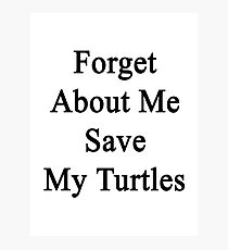 Forget About Me Save My Turtles  Photographic Print