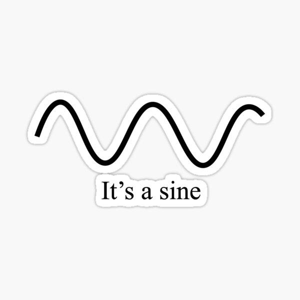It's a sine Sticker