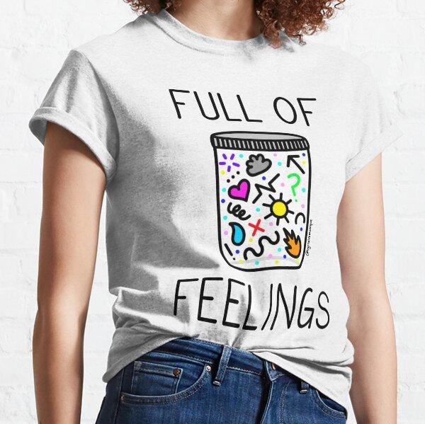 Full of Feelings Classic T-Shirt